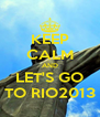 KEEP CALM AND LET'S GO TO RIO2013 - Personalised Poster A4 size
