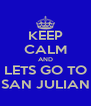 KEEP CALM AND LETS GO TO SAN JULIAN - Personalised Poster A4 size