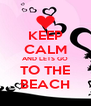 KEEP CALM AND LETS GO TO THE BEACH - Personalised Poster A4 size