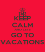 KEEP CALM AND LETS GO TO VACATIONS - Personalised Poster A4 size
