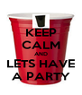KEEP CALM AND LETS HAVE A PARTY - Personalised Poster A4 size