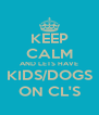 KEEP CALM AND LETS HAVE KIDS/DOGS ON CL'S - Personalised Poster A4 size