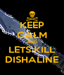 KEEP CALM AND LETS KILL DISHALINE - Personalised Poster A4 size