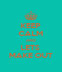 KEEP CALM AND LETS  MAKE OUT - Personalised Poster A4 size