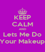 KEEP CALM AND Lets Me Do Your Makeup - Personalised Poster A4 size