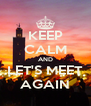 KEEP CALM AND LET'S MEET AGAIN - Personalised Poster A4 size
