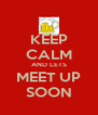 KEEP CALM AND LETS MEET UP SOON - Personalised Poster A4 size