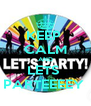KEEP  CALM AND LETS  PARTEEEEY  - Personalised Poster A4 size