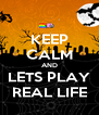 KEEP CALM AND LETS PLAY REAL LIFE - Personalised Poster A4 size