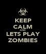 KEEP CALM AND LETS PLAY ZOMBIES - Personalised Poster A4 size