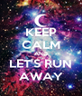 KEEP CALM AND LET'S RUN AWAY - Personalised Poster A4 size
