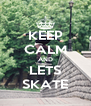 KEEP CALM AND LETS SKATE - Personalised Poster A4 size