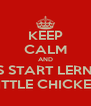 KEEP CALM AND LETS START LERNING LITTLE CHICKEN - Personalised Poster A4 size