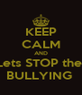 KEEP CALM AND Lets STOP the  BULLYING  - Personalised Poster A4 size