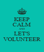 KEEP CALM AND LET'S VOLUNTEER - Personalised Poster A4 size