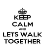 KEEP CALM AND LETS WALK TOGETHER - Personalised Poster A4 size