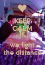 KEEP CALM and let's we fight the distance - Personalised Poster A4 size