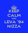 KEEP CALM AND LEVA '94 NIZZA - Personalised Poster A4 size