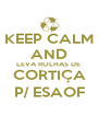 KEEP CALM AND LEVA ROLHAS DE  CORTIÇA P/ ESAOF - Personalised Poster A4 size