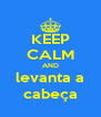 KEEP CALM AND levanta a cabeça - Personalised Poster A4 size
