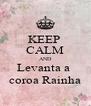 KEEP  CALM AND Levanta a  coroa Rainha - Personalised Poster A4 size