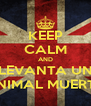 KEEP CALM AND LEVANTA UN ANIMAL MUERTO - Personalised Poster A4 size