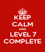 KEEP CALM AND  LEVEL 7 COMPLETE - Personalised Poster A4 size