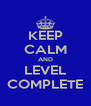 KEEP CALM AND LEVEL COMPLETE - Personalised Poster A4 size