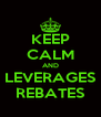 KEEP CALM AND LEVERAGES REBATES - Personalised Poster A4 size