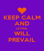 KEEP CALM AND LEYNA WILL PREVAIL - Personalised Poster A4 size