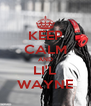 KEEP CALM AND LI'L WAYNE - Personalised Poster A4 size