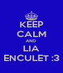 KEEP CALM AND  LIA ENCULET :3 - Personalised Poster A4 size