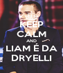 KEEP CALM AND LIAM É DA DRYELLI - Personalised Poster A4 size