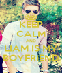KEEP CALM AND LIAM IS MY BOYFRIEND - Personalised Poster A4 size