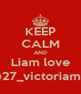 KEEP CALM AND Liam love @27_victoriamtz - Personalised Poster A4 size