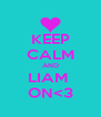 KEEP CALM AND LIAM  ON<3 - Personalised Poster A4 size