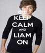 KEEP CALM AND LIAM ON - Personalised Poster A4 size