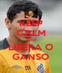 KEEP CALM AND LIBERA O GANSO - Personalised Poster A4 size