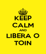 KEEP CALM AND LIBERA O TOIN - Personalised Poster A4 size