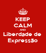 KEEP CALM AND Liberdade de  Expressão - Personalised Poster A4 size