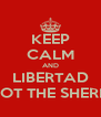 KEEP CALM AND LIBERTAD SHOT THE SHERIFF - Personalised Poster A4 size