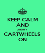 KEEP CALM AND LIBERTY CARTWHEELS ON - Personalised Poster A4 size