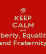 KEEP CALM and Liberty, Equality  and Fraternity - Personalised Poster A4 size