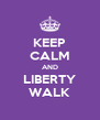 KEEP CALM AND LIBERTY WALK - Personalised Poster A4 size