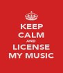 KEEP CALM AND LICENSE MY MUSIC - Personalised Poster A4 size