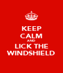 KEEP CALM AND LICK THE WINDSHIELD - Personalised Poster A4 size