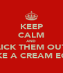 KEEP CALM AND LICK THEM OUT LIKE A CREAM EGG - Personalised Poster A4 size