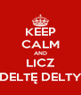 KEEP CALM AND LICZ DELTĘ DELTY - Personalised Poster A4 size
