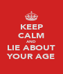 KEEP CALM AND LIE ABOUT YOUR AGE - Personalised Poster A4 size