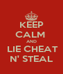 KEEP CALM  AND  LIE CHEAT N' STEAL - Personalised Poster A4 size